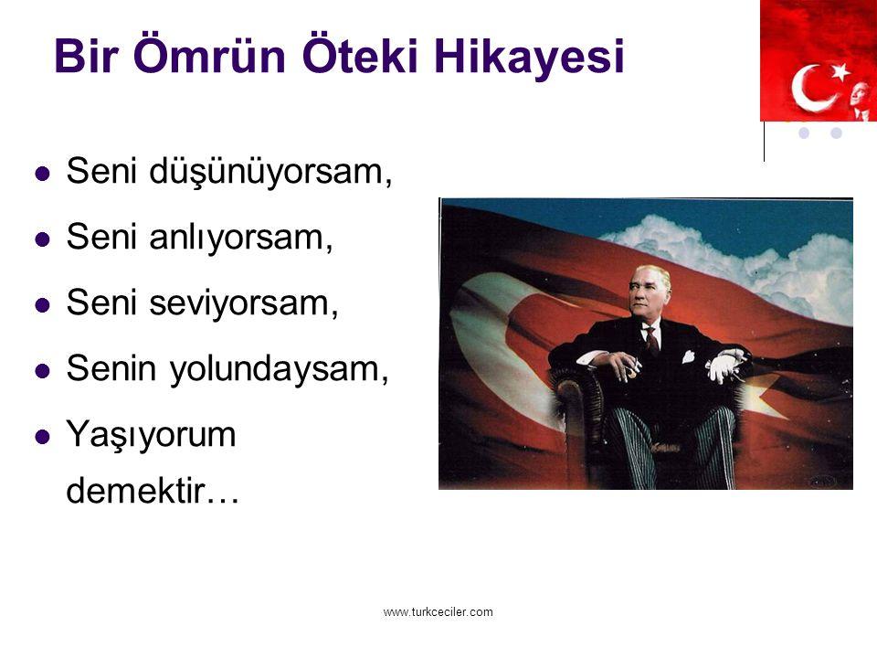 www.turkceciler.com Bir Ömrün Öteki Hikayesi Seni düşünüyorsam, Seni anlıyorsam, Seni seviyorsam, Senin yolundaysam, Yaşıyorum demektir…