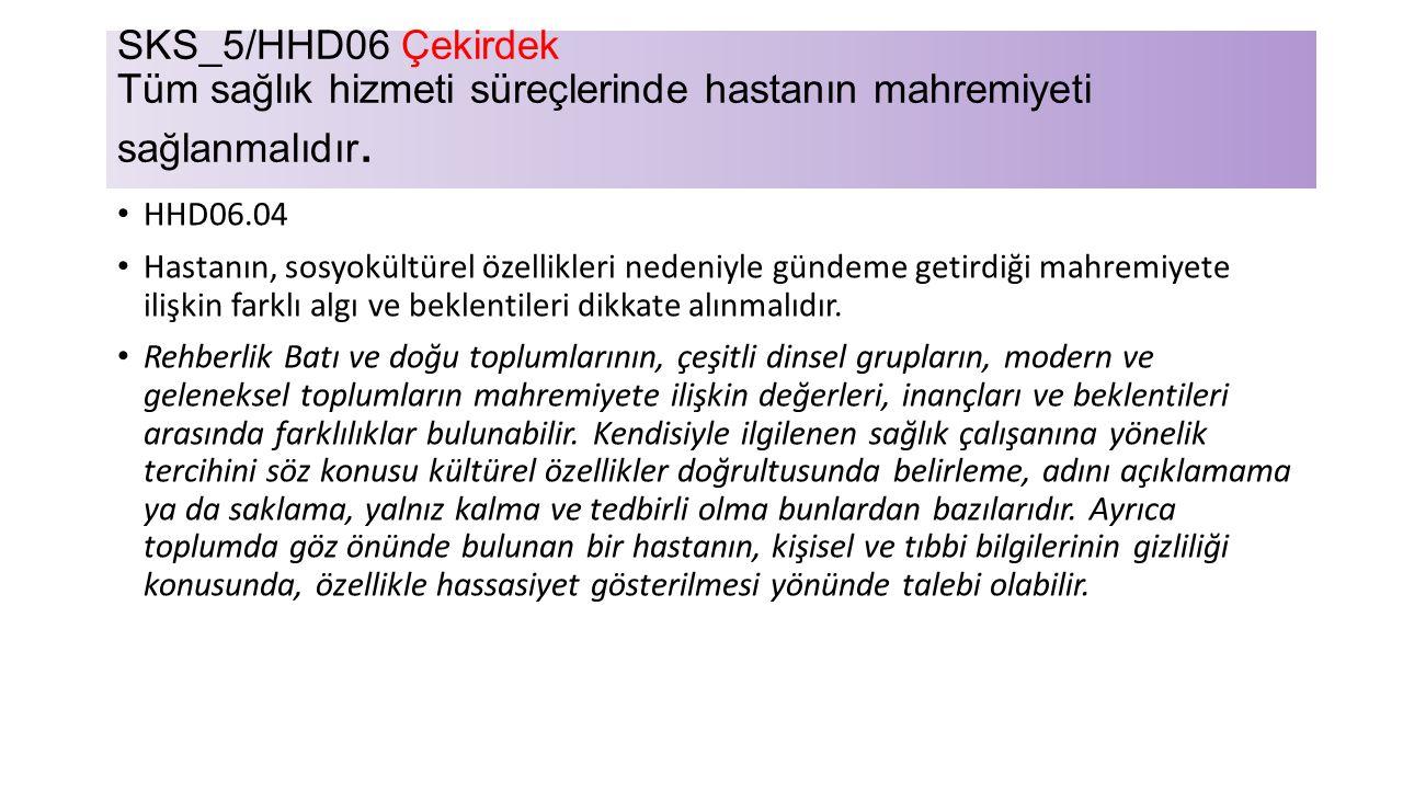 SKS_5/HHD06 Çekirdek Tüm sağlık hizmeti süreçlerinde hastanın mahremiyeti sağlanmalıdır.