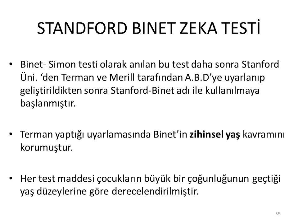 STANDFORD BINET ZEKA TESTİ Binet- Simon testi olarak anılan bu test daha sonra Stanford Üni.