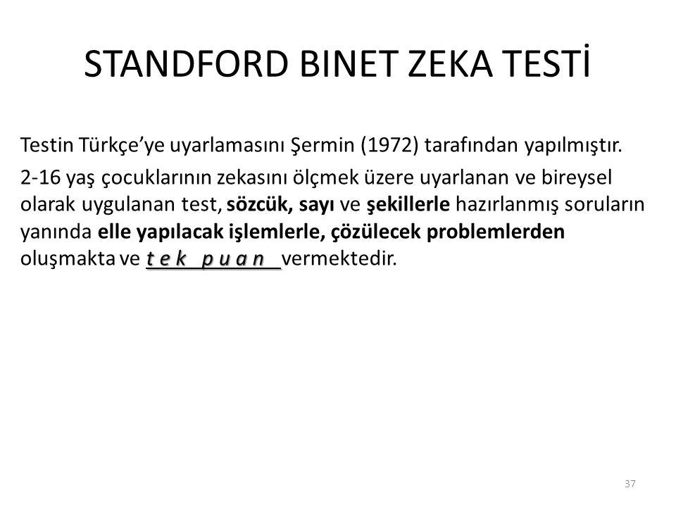 STANDFORD BINET ZEKA TESTİ Testin Türkçe'ye uyarlamasını Şermin (1972) tarafından yapılmıştır.