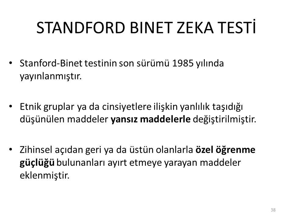 STANDFORD BINET ZEKA TESTİ Stanford-Binet testinin son sürümü 1985 yılında yayınlanmıştır.
