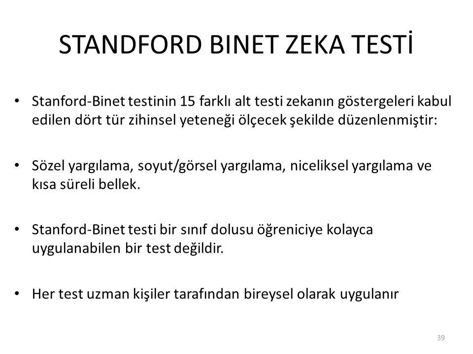 STANDFORD BINET ZEKA TESTİ Stanford-Binet testinin 15 farklı alt testi zekanın göstergeleri kabul edilen dört tür zihinsel yeteneği ölçecek şekilde düzenlenmiştir: Sözel yargılama, soyut/görsel yargılama, niceliksel yargılama ve kısa süreli bellek.