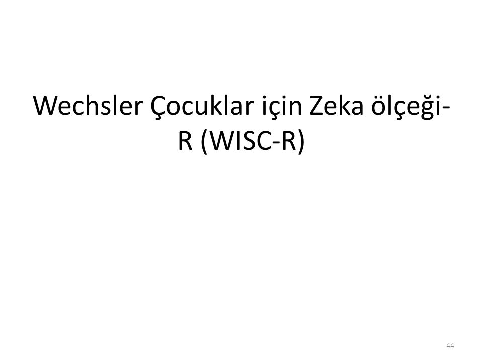 Wechsler Çocuklar için Zeka ölçeği- R (WISC-R) 44