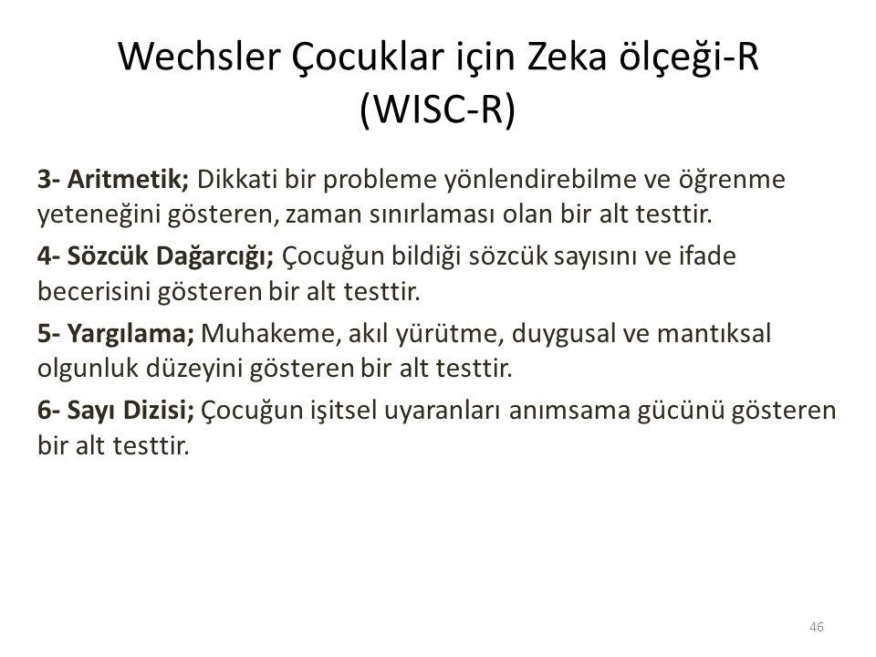 Wechsler Çocuklar için Zeka ölçeği-R (WISC-R) 3- Aritmetik; Dikkati bir probleme yönlendirebilme ve öğrenme yeteneğini gösteren, zaman sınırlaması olan bir alt testtir.