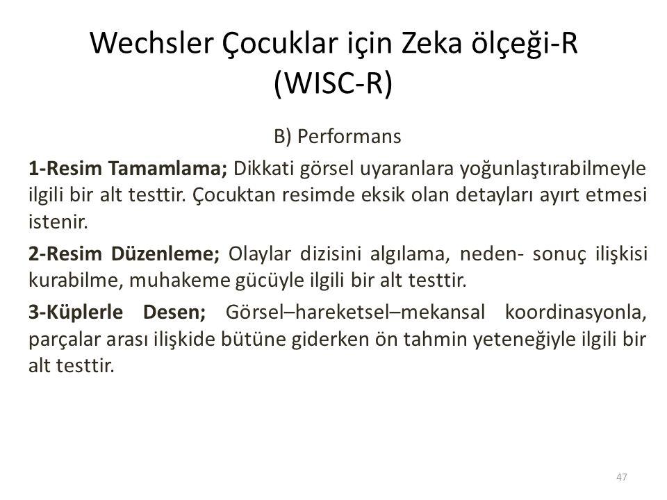 Wechsler Çocuklar için Zeka ölçeği-R (WISC-R) B) Performans 1-Resim Tamamlama; Dikkati görsel uyaranlara yoğunlaştırabilmeyle ilgili bir alt testtir.