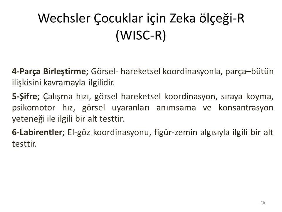 Wechsler Çocuklar için Zeka ölçeği-R (WISC-R) 4-Parça Birleştirme; Görsel- hareketsel koordinasyonla, parça–bütün ilişkisini kavramayla ilgilidir.