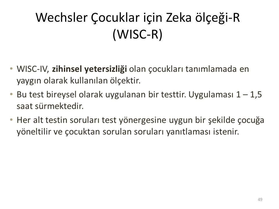 Wechsler Çocuklar için Zeka ölçeği-R (WISC-R) WISC-IV, zihinsel yetersizliği olan çocukları tanımlamada en yaygın olarak kullanılan ölçektir.