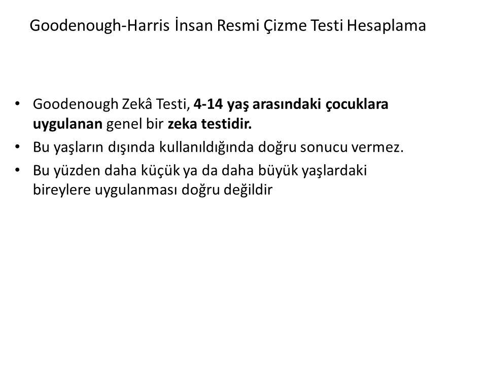 Goodenough-Harris İnsan Resmi Çizme Testi Hesaplama Goodenough Zekâ Testi, 4-14 yaş arasındaki çocuklara uygulanan genel bir zeka testidir.