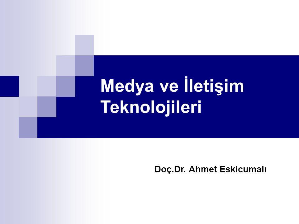 Medya ve İletişim Teknolojileri Doç.Dr. Ahmet Eskicumalı