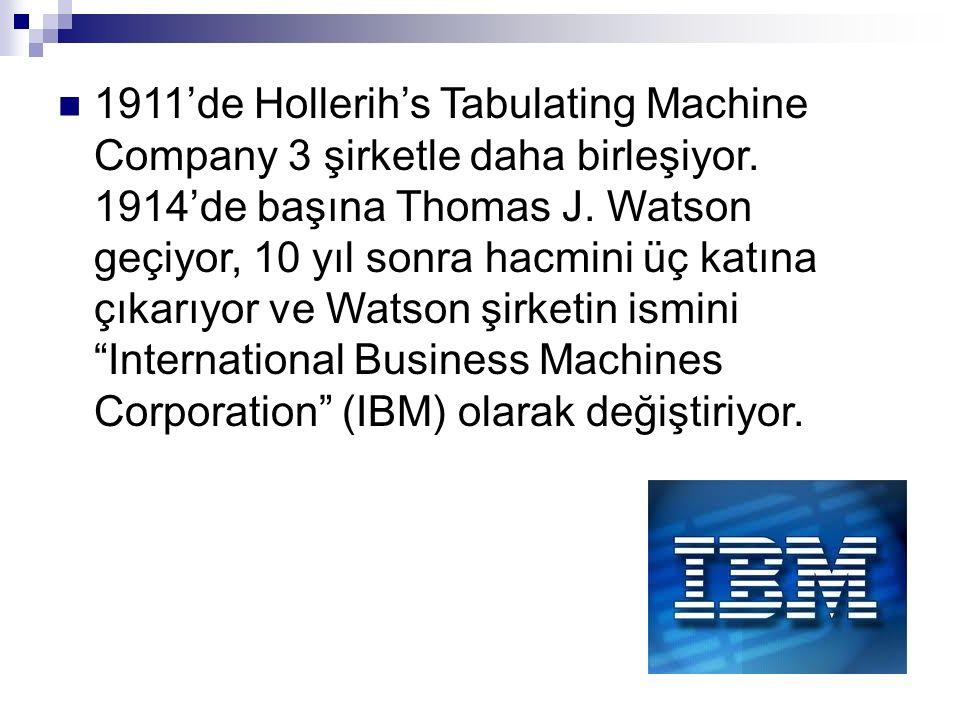 1911'de Hollerih's Tabulating Machine Company 3 şirketle daha birleşiyor. 1914'de başına Thomas J. Watson geçiyor, 10 yıl sonra hacmini üç katına çıka