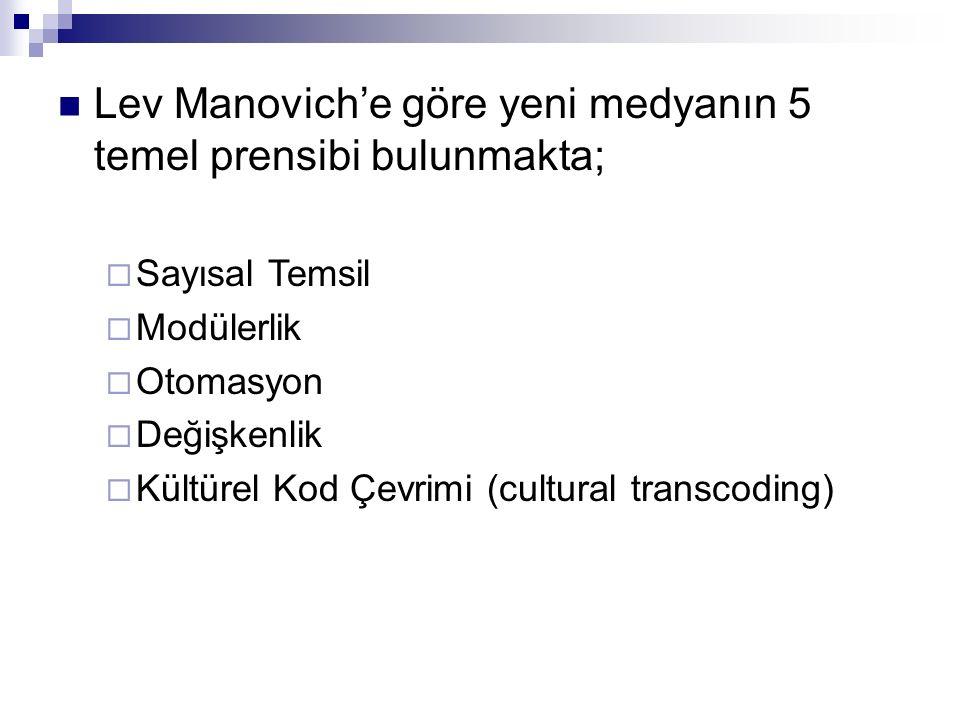 Lev Manovich'e göre yeni medyanın 5 temel prensibi bulunmakta;  Sayısal Temsil  Modülerlik  Otomasyon  Değişkenlik  Kültürel Kod Çevrimi (cultura