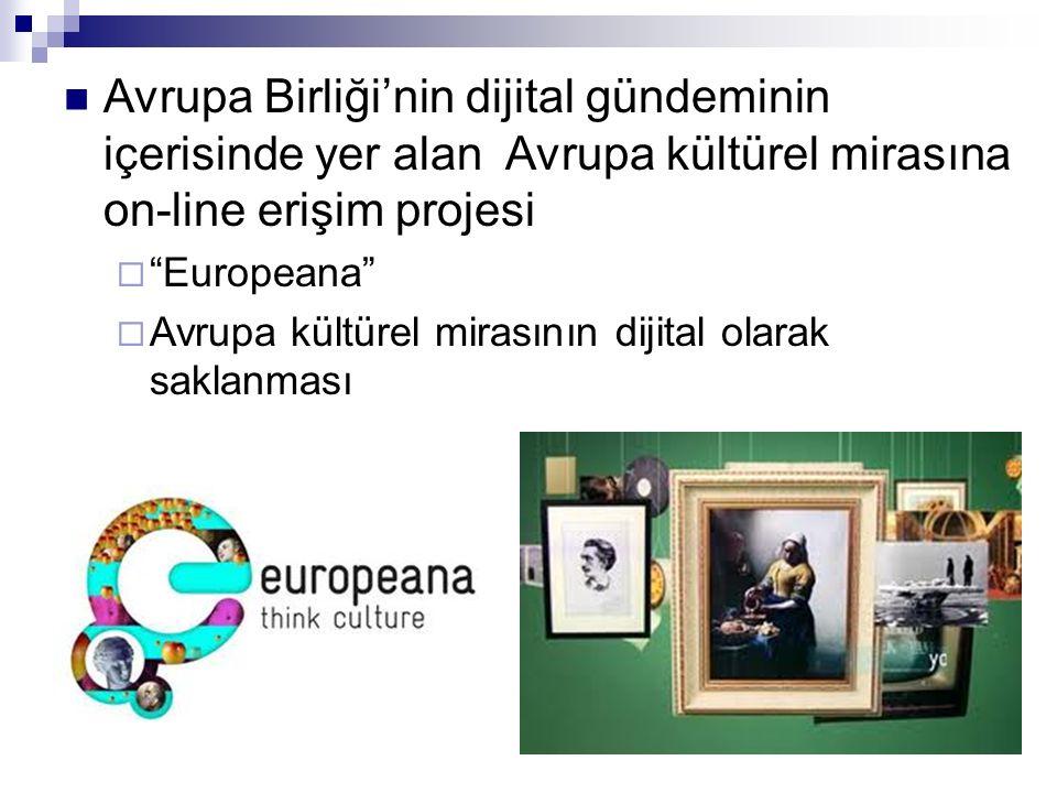 """Avrupa Birliği'nin dijital gündeminin içerisinde yer alan Avrupa kültürel mirasına on-line erişim projesi  """"Europeana""""  Avrupa kültürel mirasının di"""