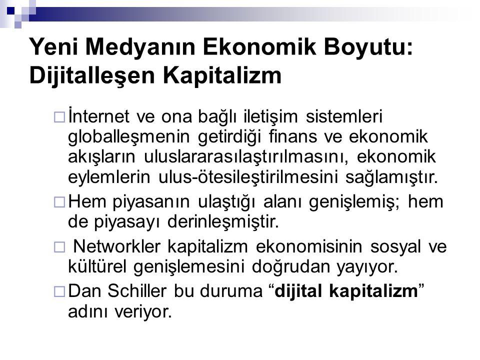 Yeni Medyanın Ekonomik Boyutu: Dijitalleşen Kapitalizm  İnternet ve ona bağlı iletişim sistemleri globalleşmenin getirdiği finans ve ekonomik akışlar