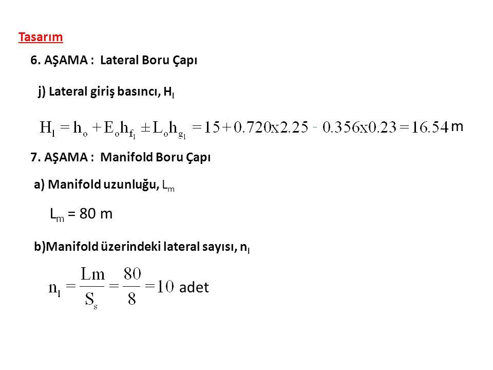 j) Lateral giriş basıncı, H l 6. AŞAMA : Lateral Boru Çapı Tasarım m 7. AŞAMA : Manifold Boru Çapı a) Manifold uzunluğu, L m L m = 80 m b)Manifold üze