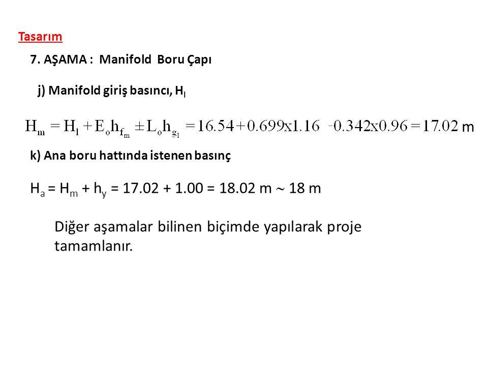 j) Manifold giriş basıncı, H l 7. AŞAMA : Manifold Boru Çapı Tasarım m k) Ana boru hattında istenen basınç H a = H m + h y = 17.02 + 1.00 = 18.02 m 