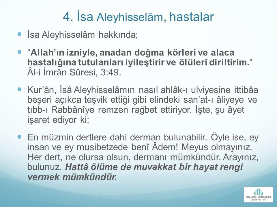 """4. İsa Aleyhisselâm, hastalar İsa Aleyhisselâm hakkında; """"Allah'ın izniyle, anadan doğma körleri ve alaca hastalığına tutulanları iyileştirir ve ölüle"""