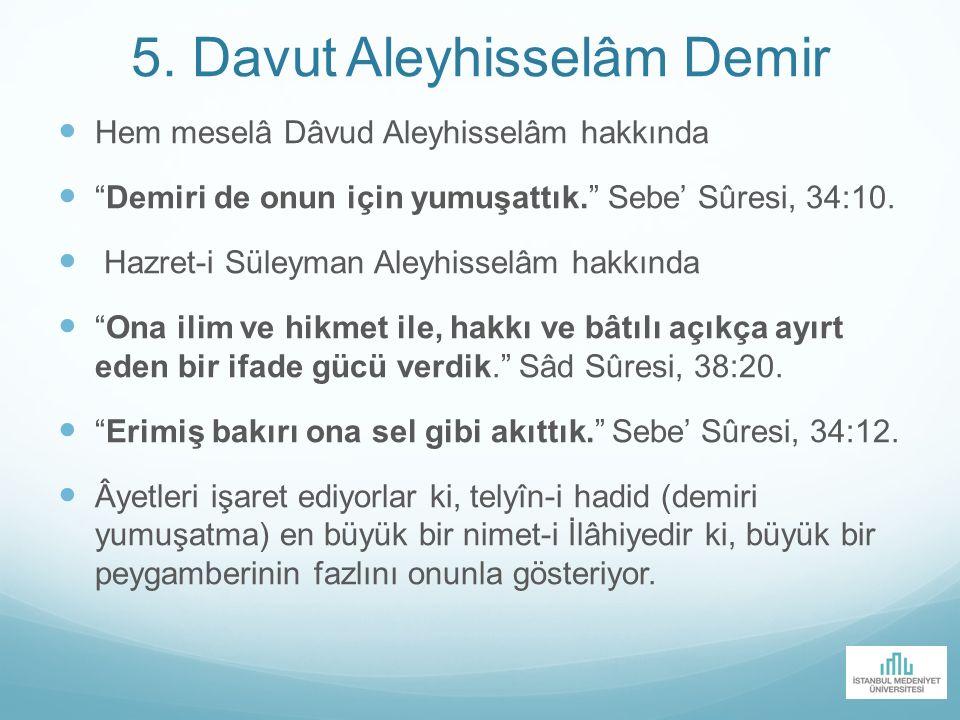 """5. Davut Aleyhisselâm Demir Hem meselâ Dâvud Aleyhisselâm hakkında """"Demiri de onun için yumuşattık."""" Sebe' Sûresi, 34:10. Hazret-i Süleyman Aleyhissel"""
