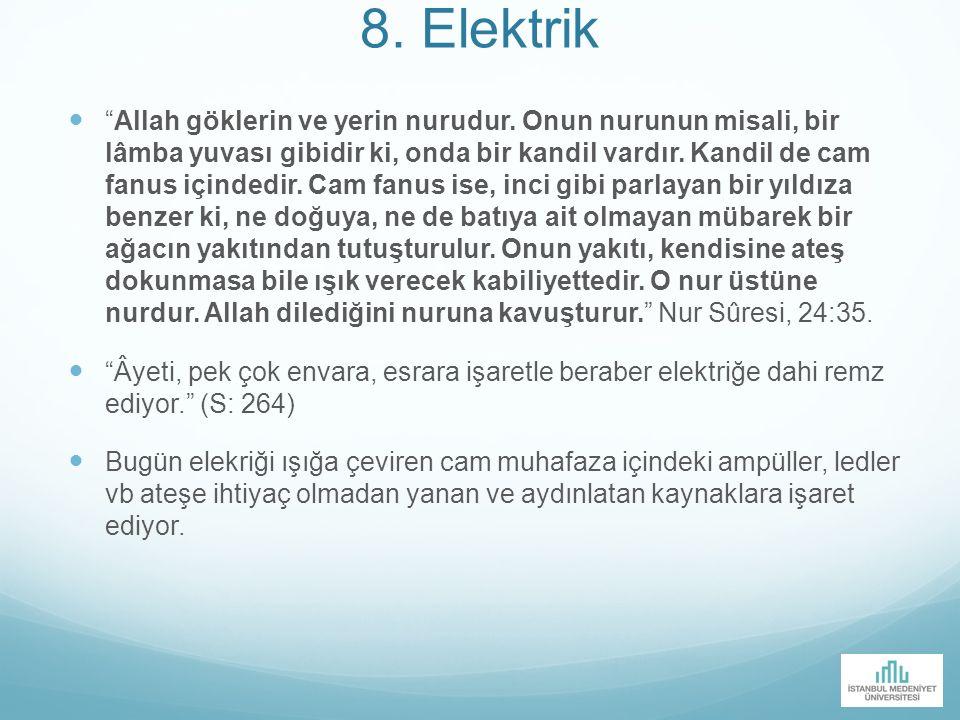 """8. Elektrik """"Allah göklerin ve yerin nurudur. Onun nurunun misali, bir lâmba yuvası gibidir ki, onda bir kandil vardır. Kandil de cam fanus içindedir."""