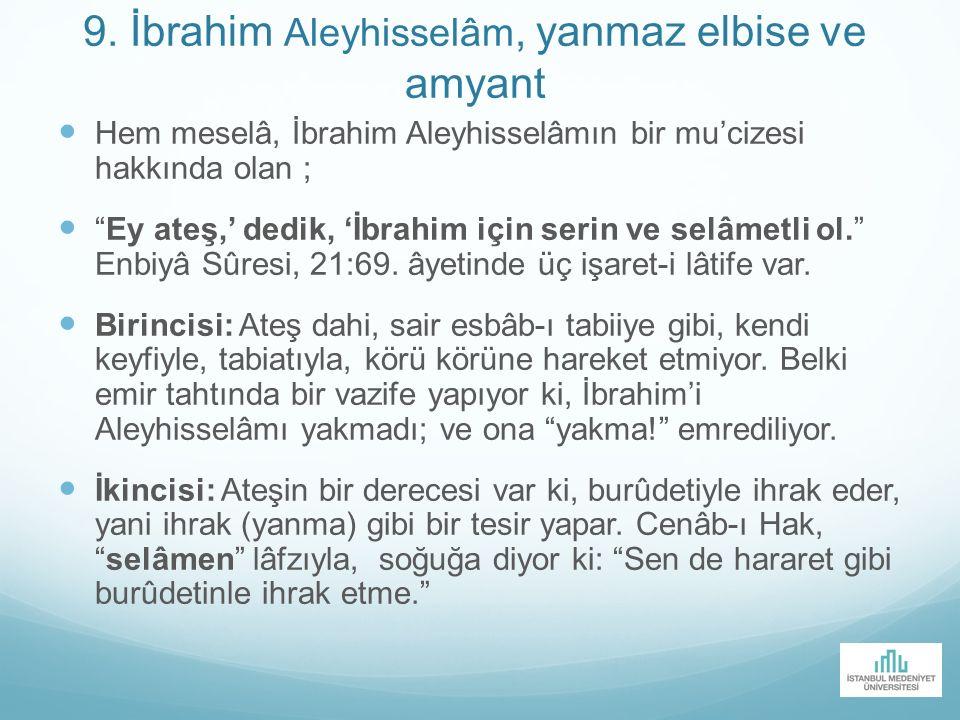 """9. İbrahim Aleyhisselâm, yanmaz elbise ve amyant Hem meselâ, İbrahim Aleyhisselâmın bir mu'cizesi hakkında olan ; """"Ey ateş,' dedik, 'İbrahim için seri"""