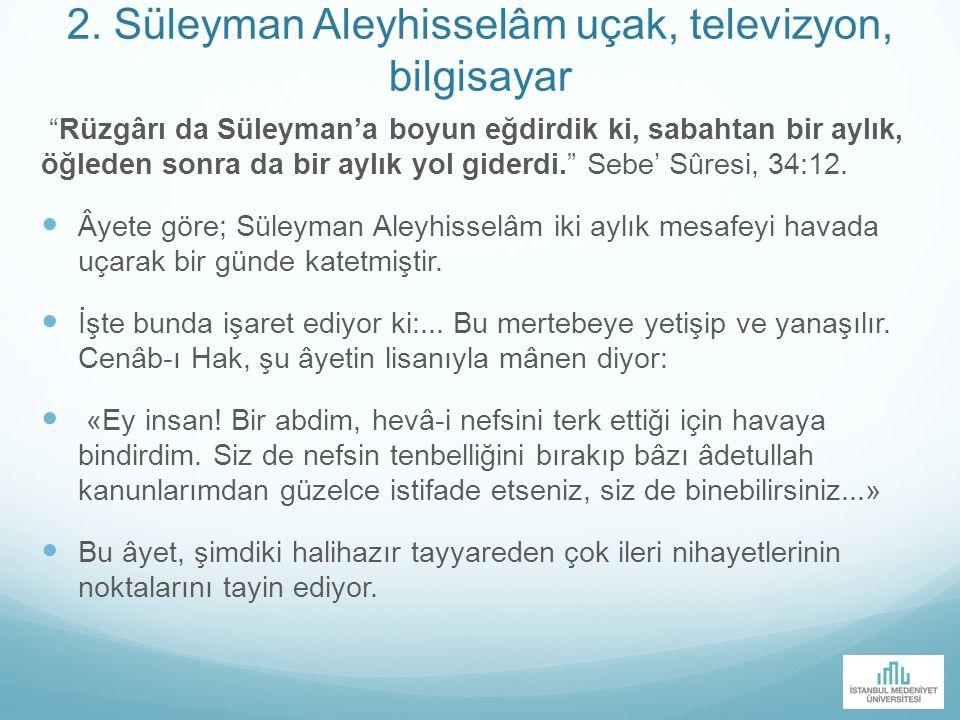 """2. Süleyman Aleyhisselâm uçak, televizyon, bilgisayar """"Rüzgârı da Süleyman'a boyun eğdirdik ki, sabahtan bir aylık, öğleden sonra da bir aylık yol gid"""