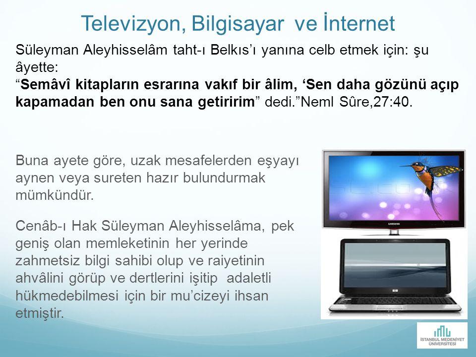 Televizyon, Bilgisayar ve İnternet Buna ayete göre, uzak mesafelerden eşyayı aynen veya sureten hazır bulundurmak mümkündür. Cenâb-ı Hak Süleyman Aley
