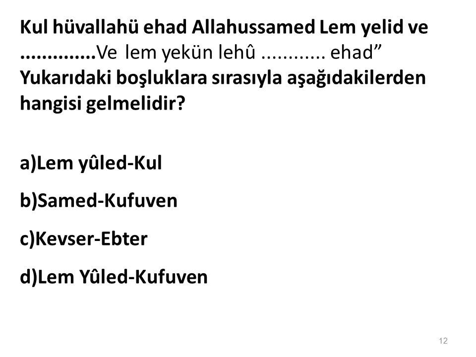 I-Hiçbir şey O'na denk ve benzer değildir II-De ki: O Allah, birdir III-O doğmamıştır ve doğurulmamıştır IV-Allah, Samed'dir.