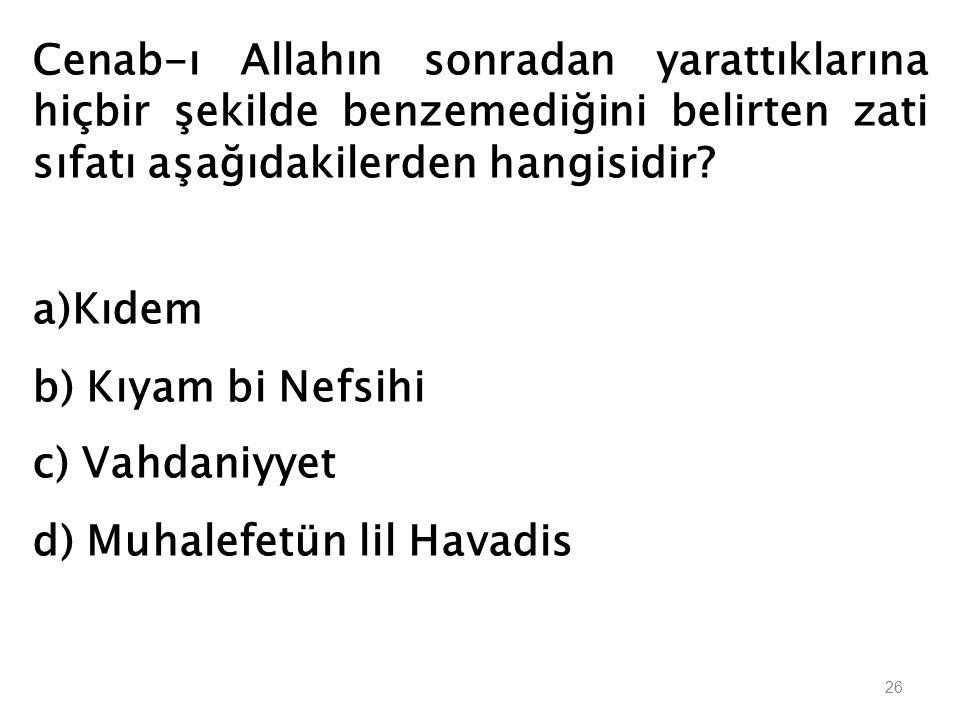 Cenab-ı Allah'ın bütün varlıkları yoktan yarattığını ifade eden sıfatı aşağıdakilerden hangisidir? a)İrade b) Kudret c) Tekvin d) Kelam 25
