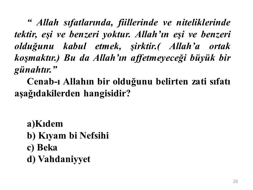 Aşağıdakilerden hangisi Cenab-ı Allah'ın subuti sıfatlarından birisi değildir? a)Vucud b) İlim c) İrade d) Kudret 27