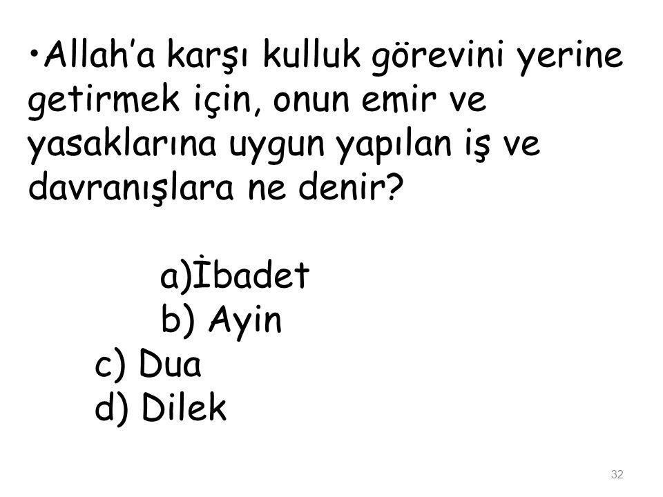 İnsanı Diğer varlıklardan ayıran en temel özellik aşağıdakilerden hangisidir? a)Yeme- içme b) Konuşma c) Akıl ve düşünme d) Çalışma 31
