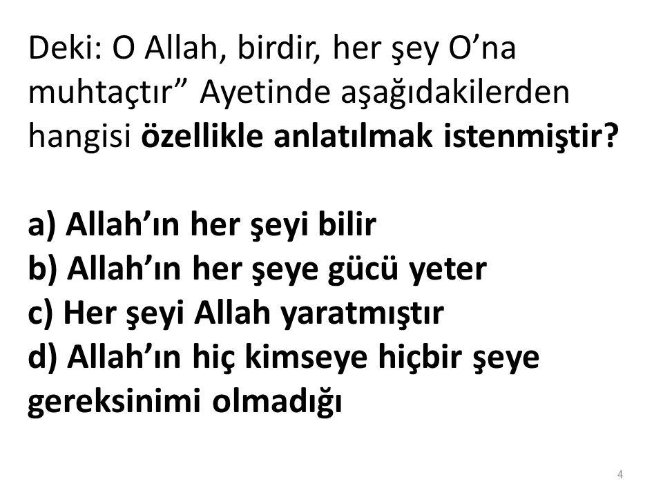 Allah her zaman bizimledir diyen birisi aşağıdakilerden hangisini yapması doğru olmaz? a)Her zaman Allah'a dua eder b)Allah'ın isteklerini yerine geti