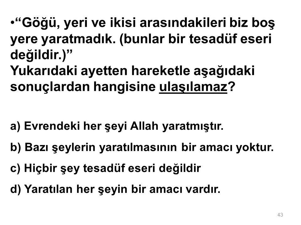 Metin: Allah söylediğimiz bir yalan varsa duymaktadır Leyla: Allah, benim gizlice söylediklerimi duymaz.