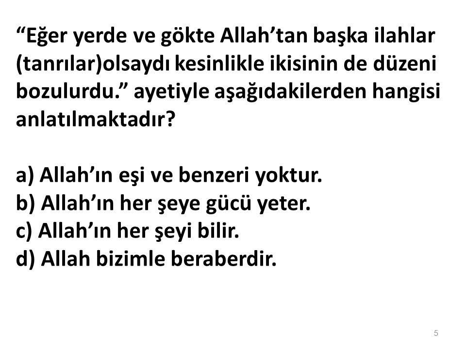 """Deki: O Allah, birdir, her şey O'na muhtaçtır"""" Ayetinde aşağıdakilerden hangisi özellikle anlatılmak istenmiştir? a) Allah'ın her şeyi bilir b) Allah'"""