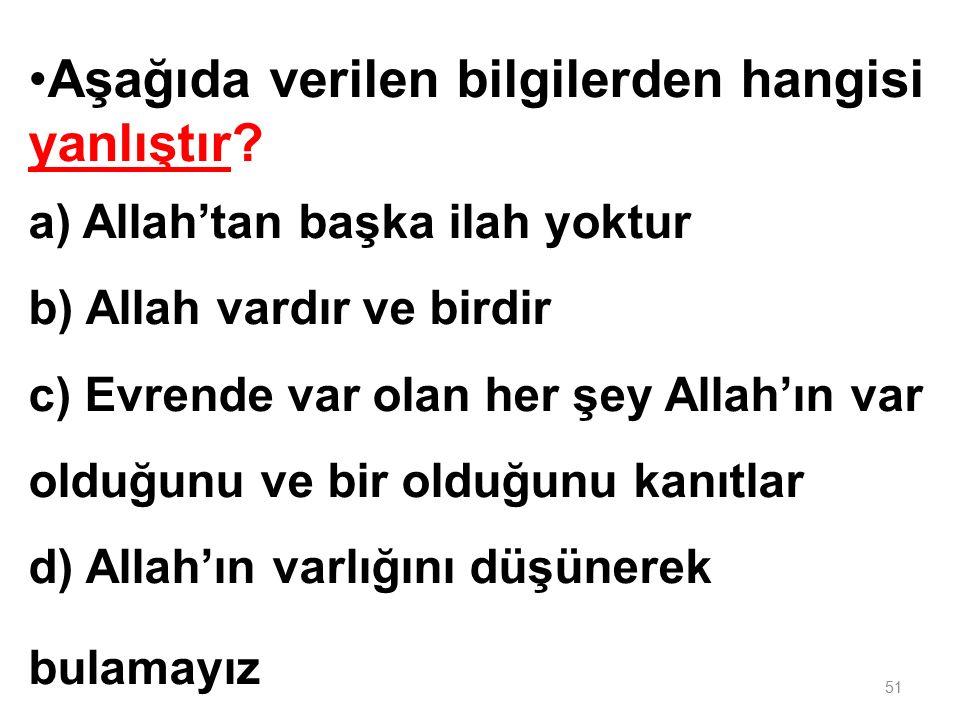 """""""Lâ ilâhe illallah"""" ın anlamı nedir? a) Allah'ın adıyla. b) Allah en büyüktür. c) Allah'tan başka İlah yoktur. d) Allah'a şükür. 50"""