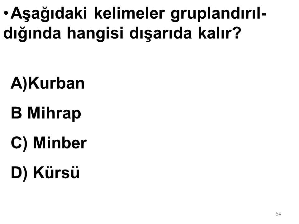 Aşağıdakilerden hangisi İslam'da belli zamanlarda yerine getirilen ibadetlerden biri değildir? A) Namaz B) Hac C) Oruç D) Dua 53