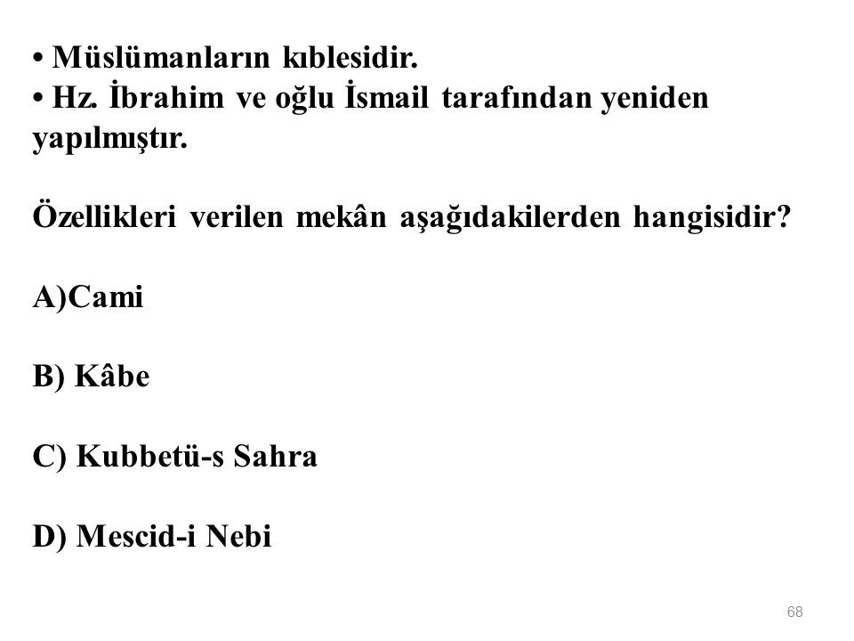 67 Camiler ile ilgili aşağıda verilen bilgilerden hangisi yanlıştır? A)Kullanımı herkese açıktır. B) Müslümanların ibadethanesidir. C) Kadınlar Ramaza
