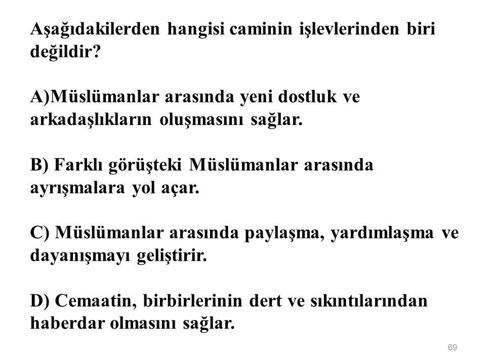 68 Müslümanların kıblesidir. Hz. İbrahim ve oğlu İsmail tarafından yeniden yapılmıştır. Özellikleri verilen mekân aşağıdakilerden hangisidir? A)Cami B