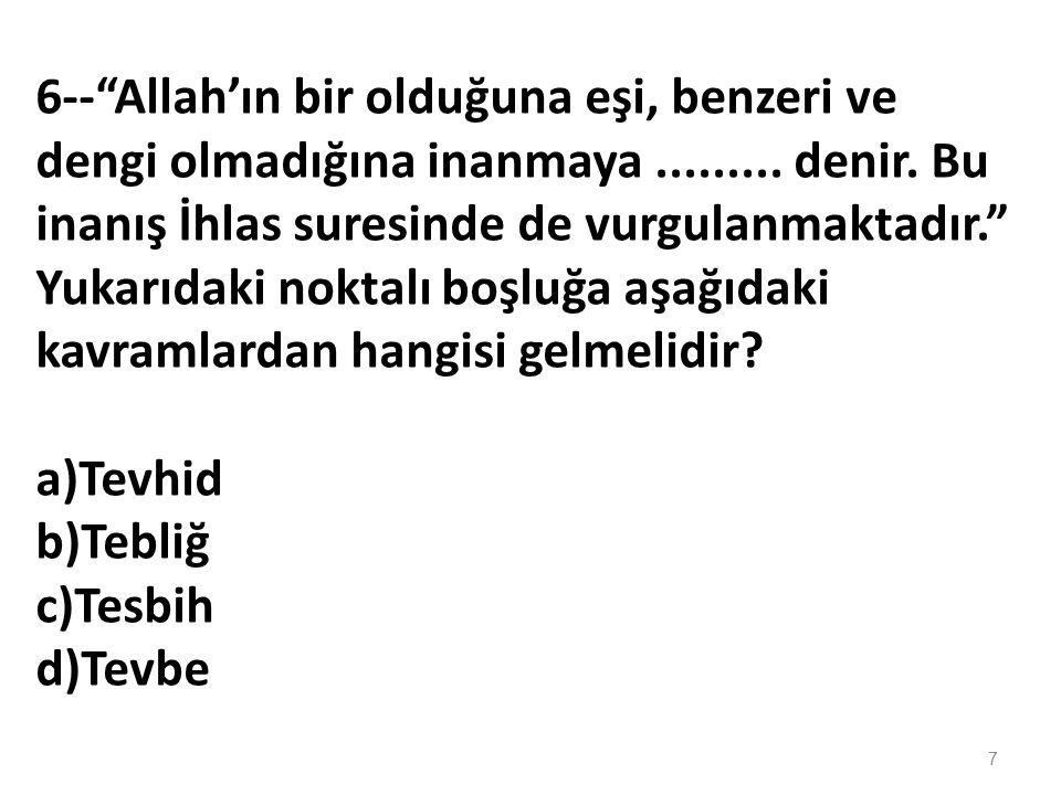 Allah'ın sadece kendine ait olan özelliği aşağıdakilerden hangidir? a)Görme b)İşitme c)Bilme d)Yaratma 6