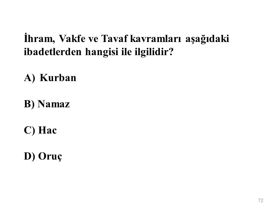71 Aşağıdakilerden hangisi caminin dışındaki bölümlerden biridir? A)Minare B) Mihrap C) Minber D) Vaaz kürsüsü
