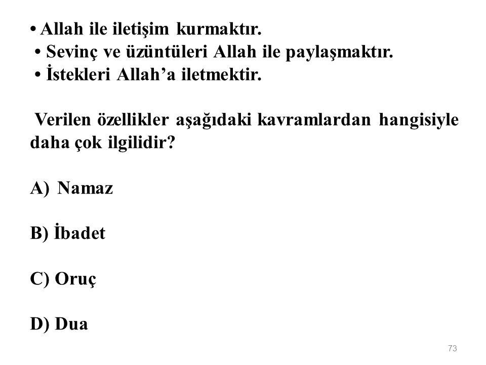 72 İhram, Vakfe ve Tavaf kavramları aşağıdaki ibadetlerden hangisi ile ilgilidir? A)Kurban B) Namaz C) Hac D) Oruç