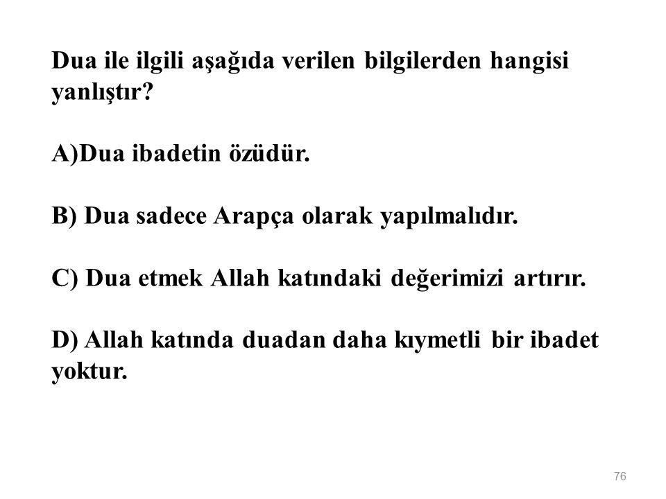 75 A ve B tablosu eşleştirildiğinde aşağıdaki kavramlardan hangisi dışarıda kalır? A)Dua B) Sabır C) Tövbe D) Şükür
