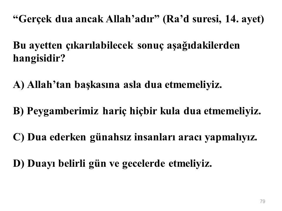 78 1.Önce üzerimize düşen sorumluluğu yerine getirmeli daha sonra dua etmeliyiz. 2. Mutlaka cami, mescid, türbe gibi mekânlarda Allah'a yalvarmalıyız.