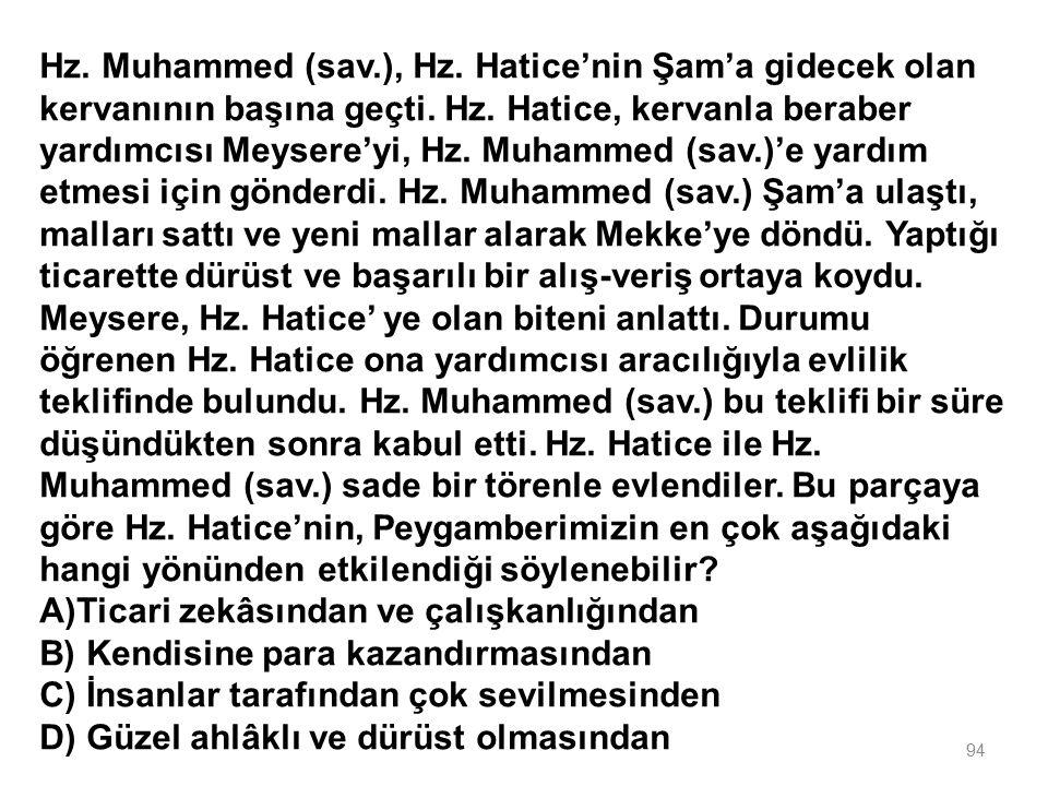 93 Hz. Muhammed (sav.) dürüst ve güvenilir bir kişiliğe sahipti. Bundan dolayı da insanlar ona ---- diyorlardı. Bu cümlede boş bırakılan yere gelmesi