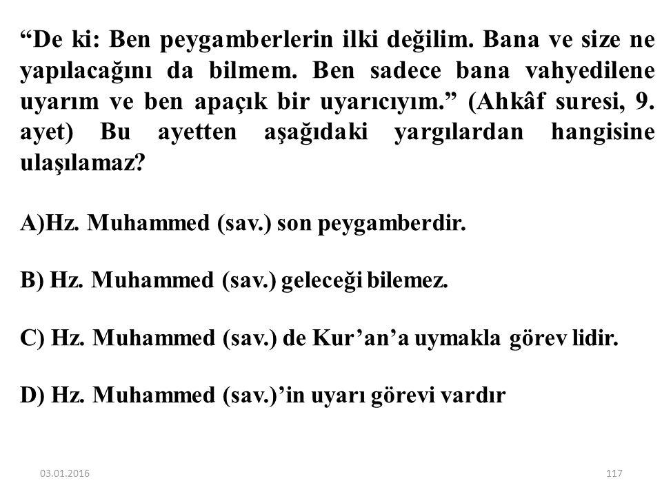 Aşağıdakilerden hangisi Hz.Muhammed (sav.)'in farklı bir yönüne değinmektedir? A)Bütün insanlar gibi sıradan bir hayat yaşamıştır. B) Bir anne ve baba