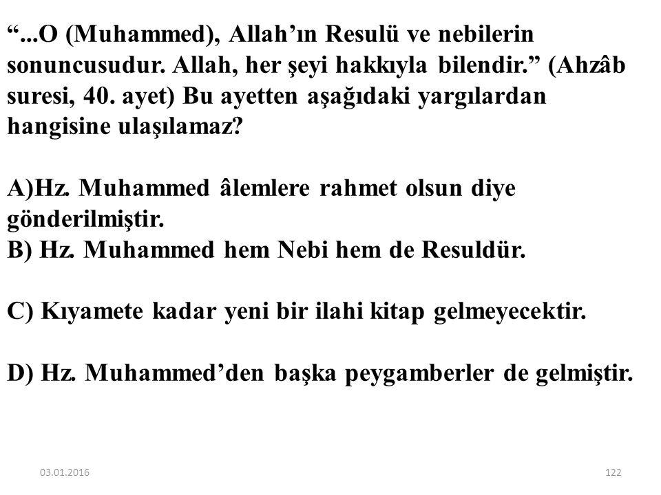 Aşağıdakilerden hangisi Hz.Muhammed (sav.)'in peygamberliği ile ilgili yanlış bir bilgidir? A)Göreviyle ilgili olarak kimseden maddi bir karşılık bekl