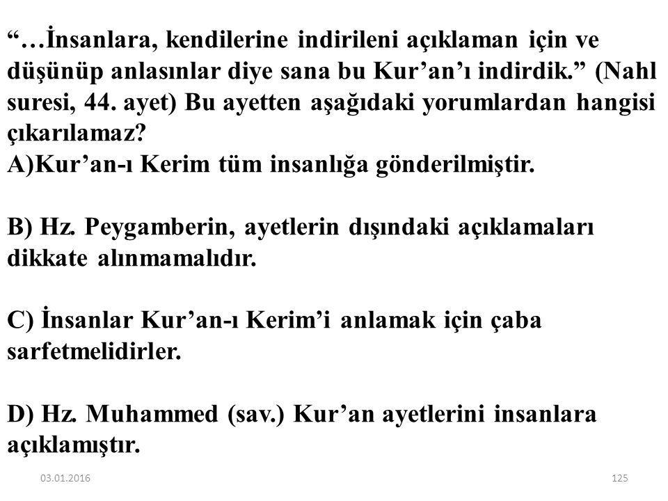 Kur'an-ı Kerim ile ilgili aşağıdaki yargılardan hangisi yanlıştır? A)İslam'ı anlayıp yaşamak için Kur'an'ı Kerim yeterlidir. B) Kur'an-ı Kerim tüm ila