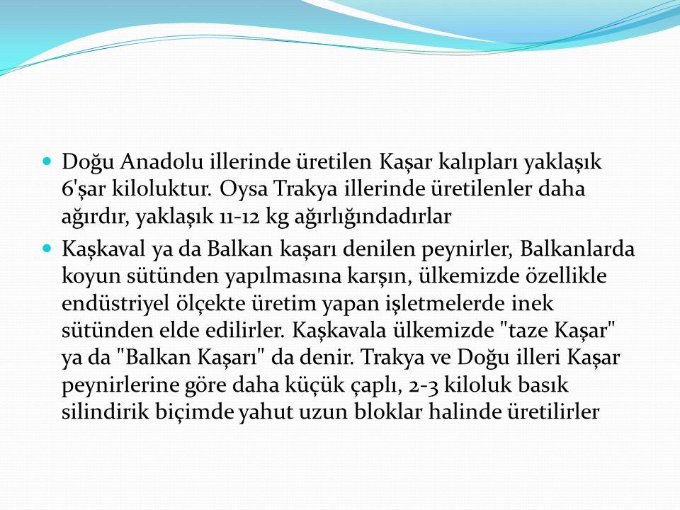 Doğu Anadolu illerinde üretilen Kaşar kalıpları yaklaşık 6 şar kiloluktur.