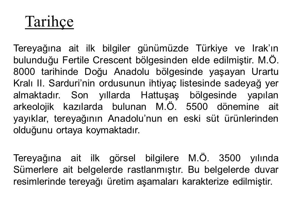 Tarihçe Tereyağına ait ilk bilgiler günümüzde Türkiye ve Irak'ın bulunduğu Fertile Crescent bölgesinden elde edilmiştir. M.Ö. 8000 tarihinde Doğu Anad