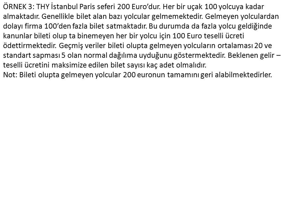 ÖRNEK 3: THY İstanbul Paris seferi 200 Euro'dur. Her bir uçak 100 yolcuya kadar almaktadır. Genellikle bilet alan bazı yolcular gelmemektedir. Gelmeye