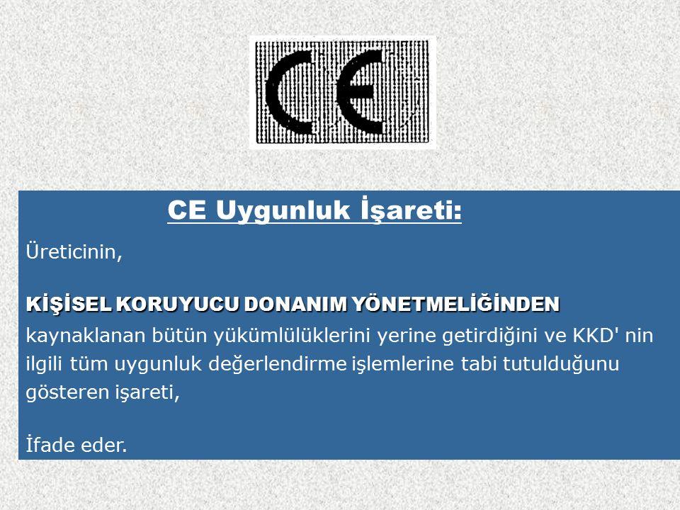 CE Uygunluk İşareti: Üreticinin, KİŞİSEL KORUYUCU DONANIM YÖNETMELİĞİNDEN KİŞİSEL KORUYUCU DONANIM YÖNETMELİĞİNDEN kaynaklanan bütün yükümlülüklerini