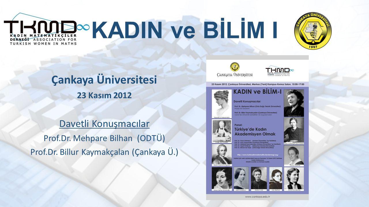 KADIN ve BİLİM I Çankaya Üniversitesi 23 Kasım 2012 Davetli Konuşmacılar Prof.Dr.